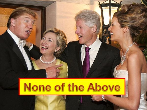 Trump and Hillary - None of the above